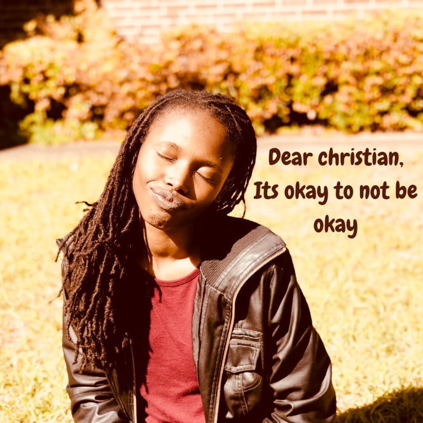 DEAR CHRISTIAN, its okay to not beokay